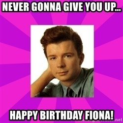 RIck Astley - Never gonna give you up... Happy birthday Fiona!