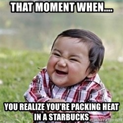 evil plan kid - That moment when.... You REALIZE you're packing heat in a starbucks