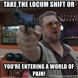 WalterGun - Take the Locum shift or You're entering a world of pain!