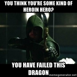 YOU HAVE FAILED THIS CITY - You think You're some kind of heroIn hero? You have failed tHis dragon