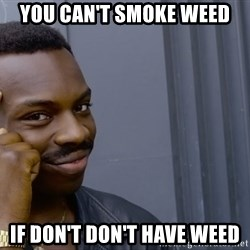 Roll safee - You Can't Smoke Weed  If Don't Don't Have weed