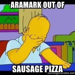 Homer Facepalm - Aramark out of  Sausage Pizza