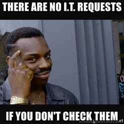 Roll Safe HD2 - there are no I.T. requests if you don't check them