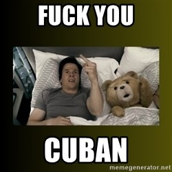ted fuck you thunder - Fuck you Cuban