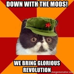 Communist Cat - Down with the mods! We bring glorious revolution