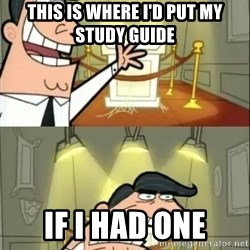 if i had one doubled - This is where I'd put my study guide If I had one
