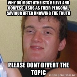 Stoned Guy [Meme] - why do most atheists belive and confess jesus as their personal saviour after knowing the truth please dont divert the topic