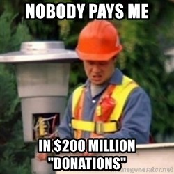 """No One Ever Pays Me in Gum - Nobody Pays ME  In $200 Million """"DONATIONS"""""""
