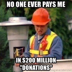 """No One Ever Pays Me in Gum - No One Ever PAYS me In $200 MILLION """"DONATIONS"""""""