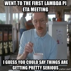 I guess you could say things are getting pretty serious - went to the first lambda pi eta meeting i guess you could say things are getting pretty serious