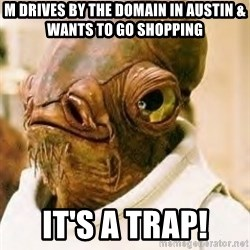 Its A Trap - M drives by the domain in austin & wants to go shopping It's a Trap!