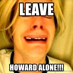 Leave Brittney Alone - lEAVE HOWARD ALONE!!!