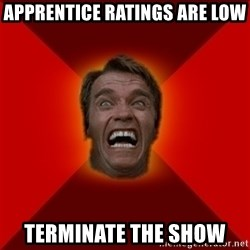 Angry Arnold - apprentice ratings are low terminate the Show