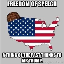 Scumbag America2 - Freedom of speech a thing of the past thanks to Mr Trump.