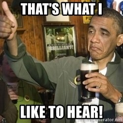 THUMBS UP OBAMA - That's What I Like to hear!