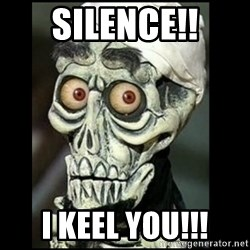 Achmed the dead terrorist - SILENCE!! I KEEL YOU!!!