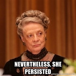Dowager Countess of Grantham -  Nevertheless, she persisted