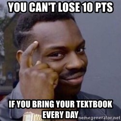 Roll Safesdsds - You can't lose 10 pts  If you bring your textbook every day