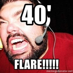 Angry Gamer - 40' FLARE!!!!!