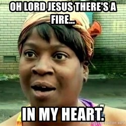 oh lord jesus it's a fire! - Oh lord jesus there's a fire... In my heart.