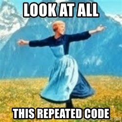 look at all these things - look at all this repeated code