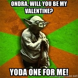 Yoda Advice  - Ondra, will you be my valentine? Yoda one for me!