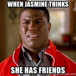 Kevin hart too - WHen Jasmine Thinks She has friends