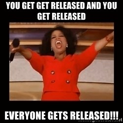 Oprah_ - You get get released and you get released Everyone gets released!!!
