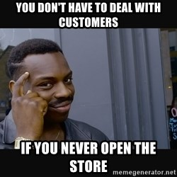 Roll Safe HD2 - You don't have to deal with customers If you never open the store