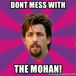 zohan - dont mess with  THE MOHAN!