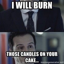 Misleading Moriarty - I WILL BURN those candles on your cake...