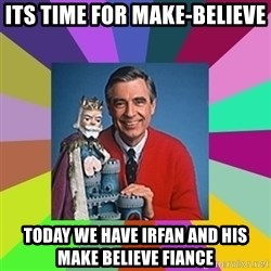 mr rogers  - Its time for make-believe Today we have irfan and his make believe fiance
