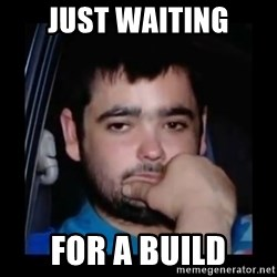 just waiting for a mate - JUST WAITING FOR A BUILD