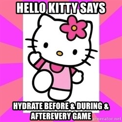 Hello Kitty - HELLO KITTY SAYS HYDRATE BEFORE & DURING & AFTEREVERY GAME