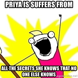 X ALL THE THINGS - priya is suffers from all the secrets she knows that no one else knows