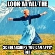 Look at all these - Look at all the  SCHOLARSHIPS you can apply for