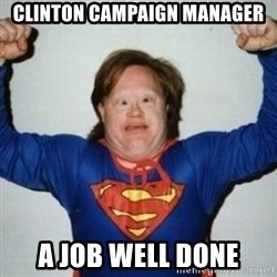 Retarded Superman - clinton campaign manager a job well done
