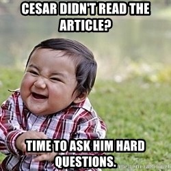 Evil Asian Baby - Cesar didn't read the article? Time to ask him hard questions.