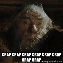 gandalf run you fools closeup -  crap crap crap crap crap crap CRAP Crap