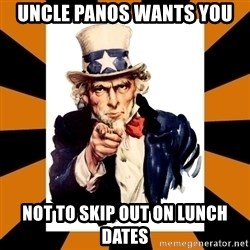 Uncle sam wants you! - Uncle panos wants you Not to skip out on lunch dates