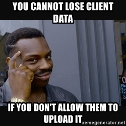 Roll Safe HD2 - You cannot lose client data if you don't allow them to upload it