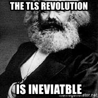 Marx - THE TLS REVOLUTION IS INEVIATBLE