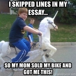 unicorn - I SKIPPED LINES IN MY ESSAY... SO MY MOM SOLD MY BIKE AND GOT ME THIS!