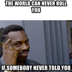 Roll Safe Hungover - The world can Never Roll you If somebody never told you
