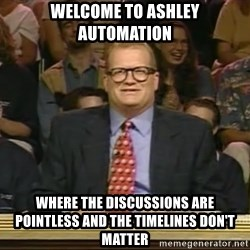 DrewCarey - Welcome to Ashley Automation Where the discussions are pointless and the timelines don't matter