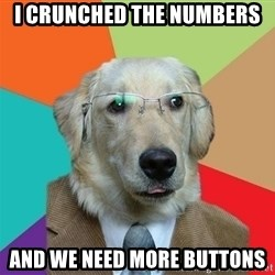 Business Dog - I crunched the numbers and we need more buttons