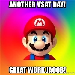 Mario Says - Another VSAT day! Great Work Jacob!
