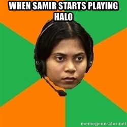 Stereotypical Indian Telemarketer - When samir starts playing HALO