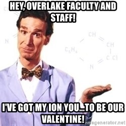 Bill Nye - Hey, Overlake Faculty and Staff! I've got my ion you...to be our valentine!