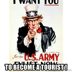 I Want You -  To beCOME a tourist !
